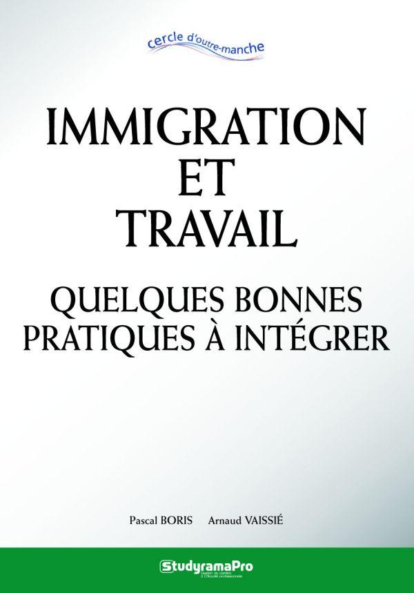 Immigration et travail. Quelques bonnes pratiques à intégrer - Pascal Boris,Arnaud Vaissié