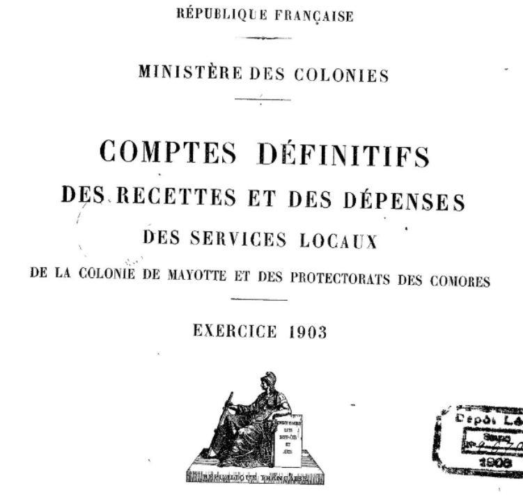 Photo (BnF / Gallica) de : Comptes définitifs des recettes et des dépenses des services locaux de la Colonie de Mayotte et des protectorats des Comores .... Paris: Imprimerie nationale, 1906. ISSN 2416-979X.