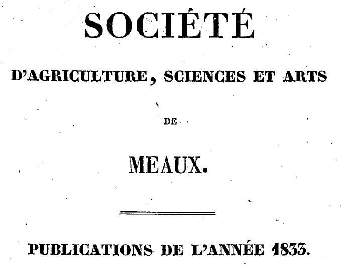 Photo (BnF / Gallica) de : Société d'agriculture, sciences et arts de Meaux. Meaux: A. Dubois, 1833-1888. ISSN 2022-141X.