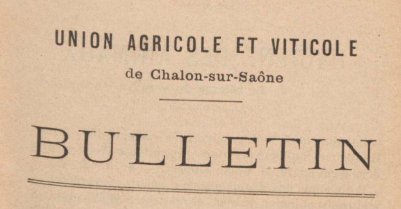 Photo (BnF / Gallica) de : Bulletin de l'Union agricole et viticole. Chalon-sur-Saône, 1887-[1938 ?]. ISSN 2111-8280.