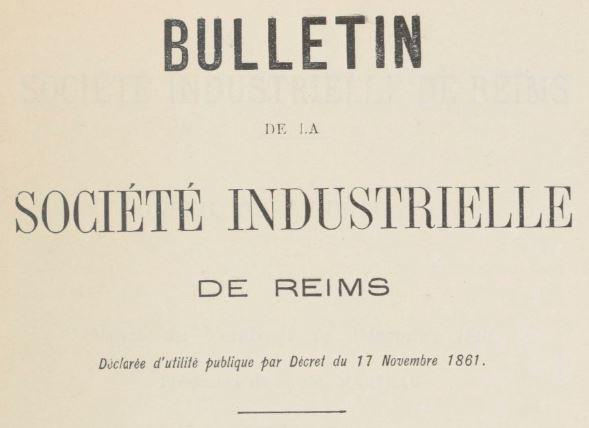 Photo (BnF / Gallica) de : Bulletin de la Société industrielle de Reims. Reims: A. Huet, 1858-[1938 ?]. ISSN 2016-3673.