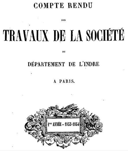 Photo (BnF / Gallica) de : Compte rendu des travaux de la Société du département de l'Indre à Paris. Paris, 1853-[1866?]. ISSN 2016-7466.