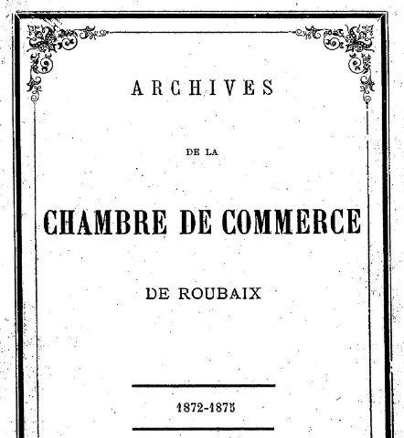 Photo (BnF / Gallica) de : Archives de la Chambre de commerce de Roubaix. Roubaix: Mallortie, 1872-[1957 ?]. ISSN 2023-3205.