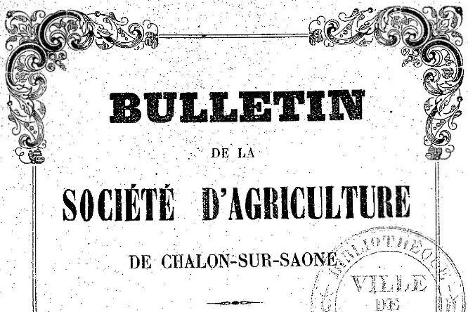 Photo (BnF / Gallica) de : Bulletin de la Société d'agriculture de Chalon-sur-Saône. Chalon-sur-Saône, 1879-1901. ISSN 2106-1696.