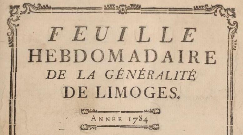 Photo (BnF / Gallica) de : Feuille hebdomadaire de la généralité de Limoges. Limoges, 1775-[1791 ?]. ISSN 2127-9985.