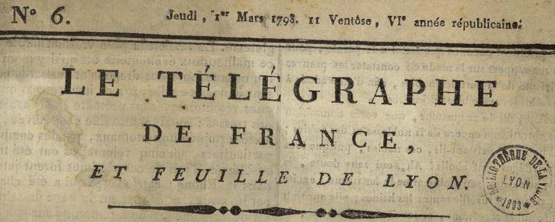 Photo (Bibliothèque municipale (Lyon)) de : Le Télégraphe de France et Feuille de Lyon. Lyon, 1798. ISSN 2106-2420.