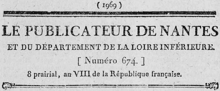 Photo (Loire-Atlantique. Archives départementales) de : Le Publicateur de Nantes et du département de la Loire-Inférieure. Nantes: Impr. de Veuve Malassis, 1798-1811. ISSN 2135-684X.