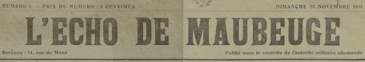 Photo (Médiathèque municipale Jean-Lévy (Lille)) de : L'Écho de Maubeuge. Maubeuge, 1914-1916. ISSN 2490-4562.
