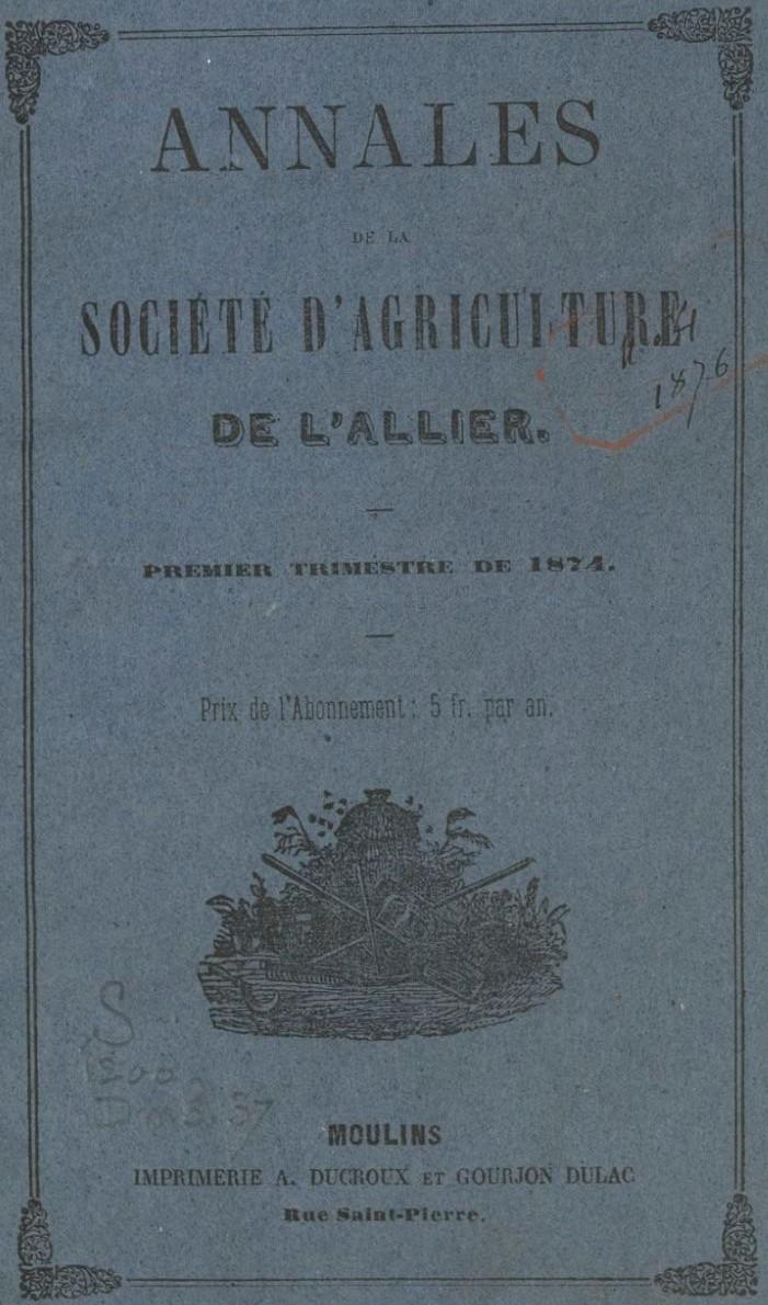 Photo (BnF / Gallica) de : Annales de la Société d'agriculture de l'Allier. Moulins: Place et Bujon, 1822-1874. ISSN 1241-3119.