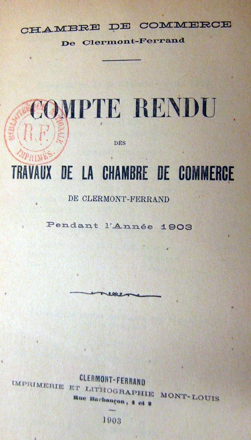 Photo (BnF / Gallica) de : Compte rendu des travaux de la Chambre de commerce de Clermont-Ferrand pendant l'année .... Clermont-Ferrand, 1903-1932. ISSN 2124-2593.