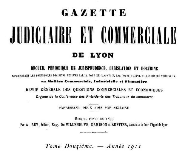 Photo (Bibliothèque municipale (Lyon)) de : Gazette judiciaire et commerciale de Lyon. Lyon: Société lyonnaise de publications judiciaires et commerciales, 1899-1955. ISSN 2022-4869.