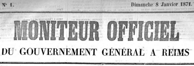 Photo (Bayerische Staatsbibliothek München, 2 Eph.pol. 7 c, S. 1, urn:nbn:de:bvb:12-bsb10937259-2) de : Moniteur officiel du Gouvernement général à Reims. Reims, 1870-1871. ISSN 2132-5154.