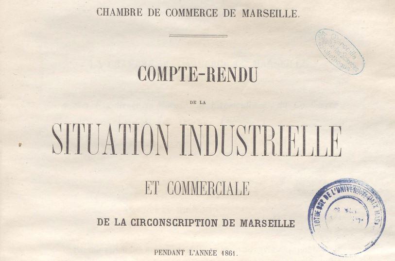 Photo (Aix-Marseille université) de : Compte-rendu de la situation industrielle et commerciale de la circonscription de Marseille. Marseille: Bazile, 1861-[1938 ?]. ISSN 2024-2433.